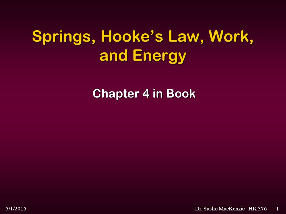 5/1/2015Dr. Sasho MacKenzie - HK 3761 Springs, Hooke's Law, Work, and Energy Chapter 4 in Book
