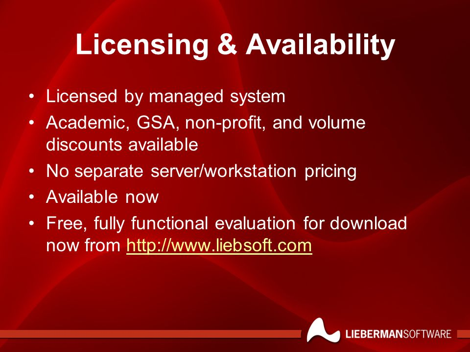 Licensing & Availability Licensed by managed system Academic, GSA, non-profit, and volume discounts available No separate server/workstation pricing A
