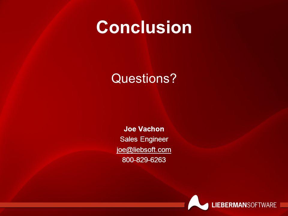 Conclusion Questions? Joe Vachon Sales Engineer joe@liebsoft.com 800-829-6263