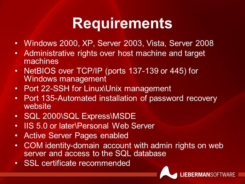 Requirements Windows 2000, XP, Server 2003, Vista, Server 2008 Administrative rights over host machine and target machines NetBIOS over TCP/IP (ports