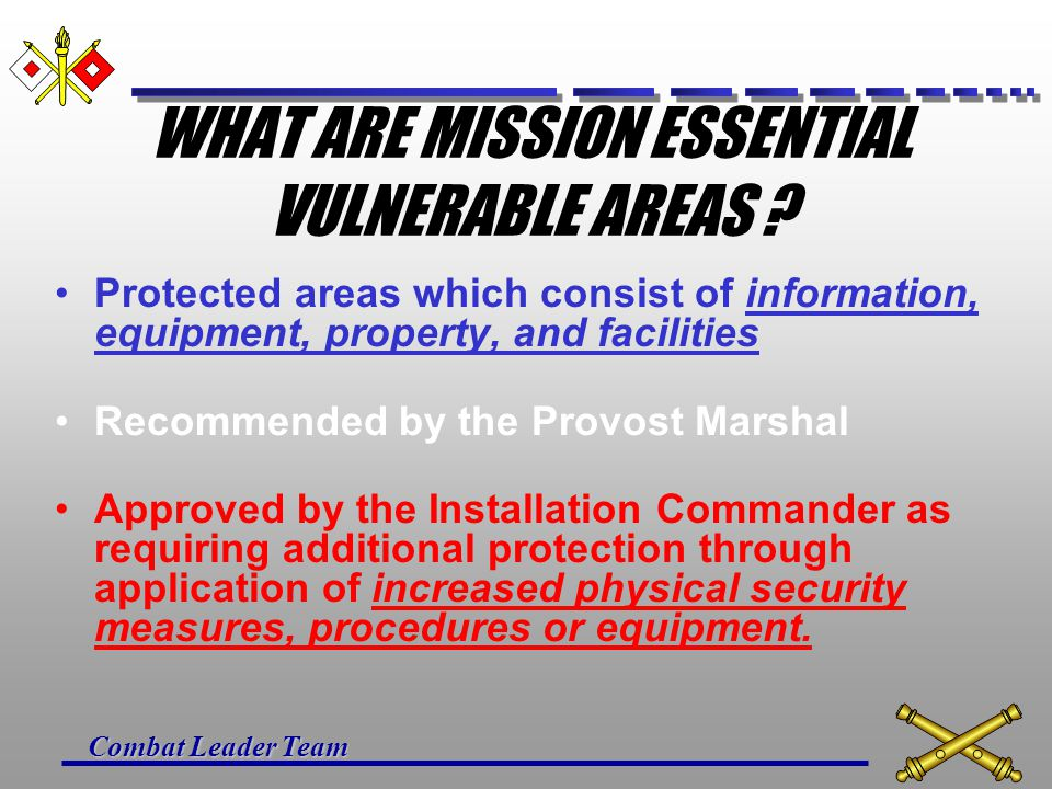 Combat Leader Team WHAT ARE MISSION ESSENTIAL VULNERABLE AREAS .
