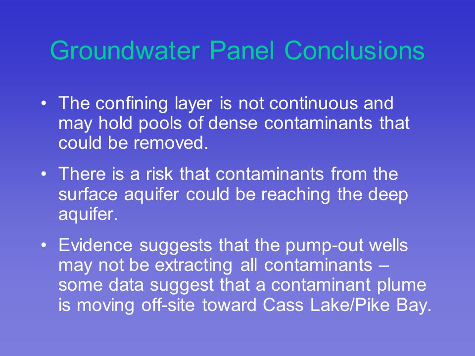 Groundwater Panel Conclusions The confining layer is not continuous and may hold pools of dense contaminants that could be removed.