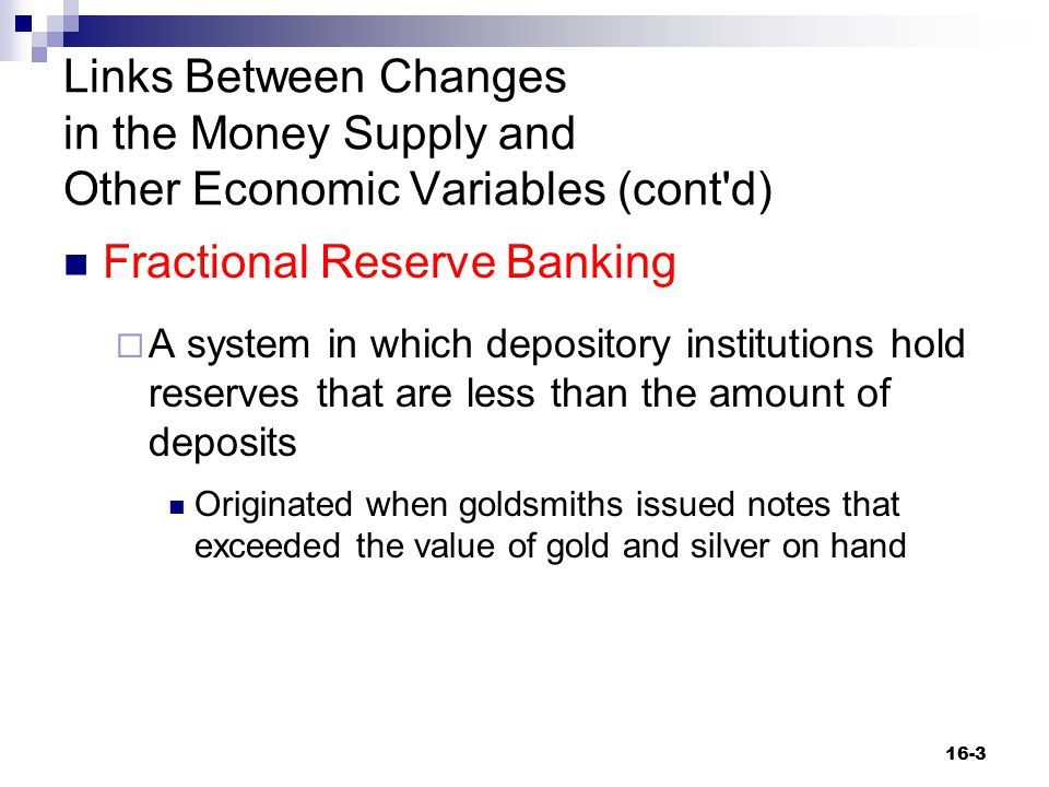 Links Between Changes in the Money Supply and Other Economic Variables (cont'd) Fractional Reserve Banking  A system in which depository institutions