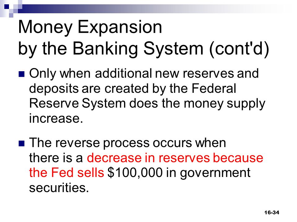 Money Expansion by the Banking System (cont'd) Only when additional new reserves and deposits are created by the Federal Reserve System does the money