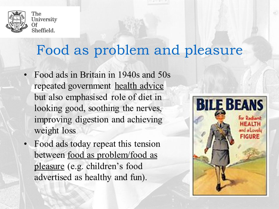 Food as problem and pleasure Food ads in Britain in 1940s and 50s repeated government health advice but also emphasised role of diet in looking good, soothing the nerves, improving digestion and achieving weight loss Food ads today repeat this tension between food as problem/food as pleasure (e.g.