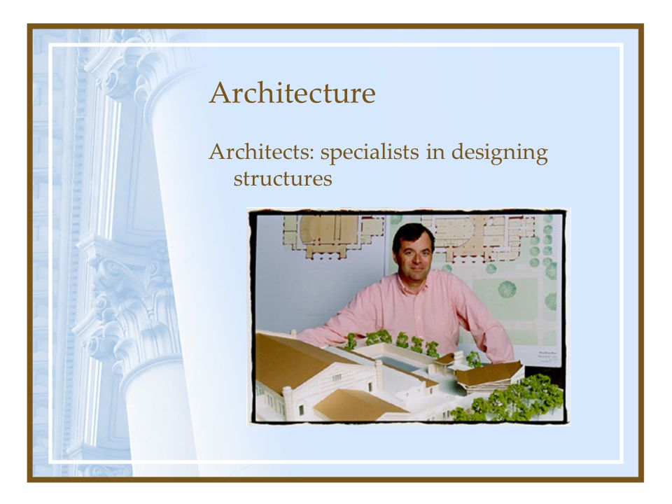 Architects: specialists in designing structures Architecture