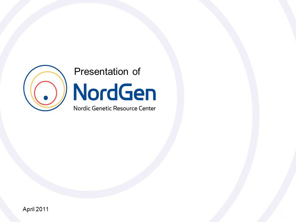 Nordiskt Genresurscenter NordGen Presentation of April 2011