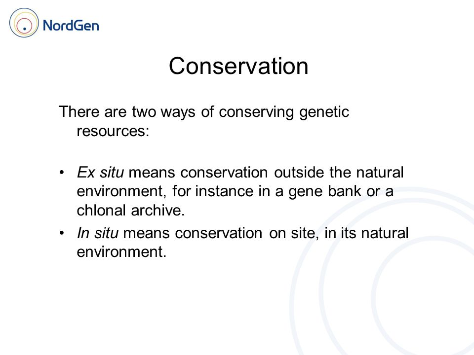 Conservation There are two ways of conserving genetic resources: Ex situ means conservation outside the natural environment, for instance in a gene ba