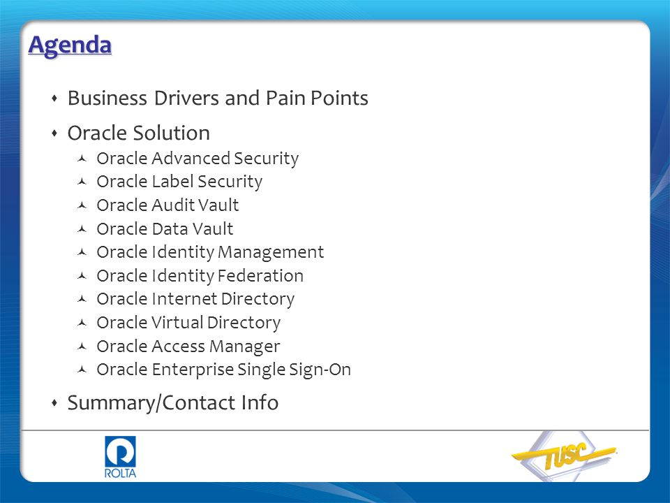 Agenda  Business Drivers and Pain Points  Oracle Solution Oracle Advanced Security Oracle Label Security Oracle Audit Vault Oracle Data Vault Oracle