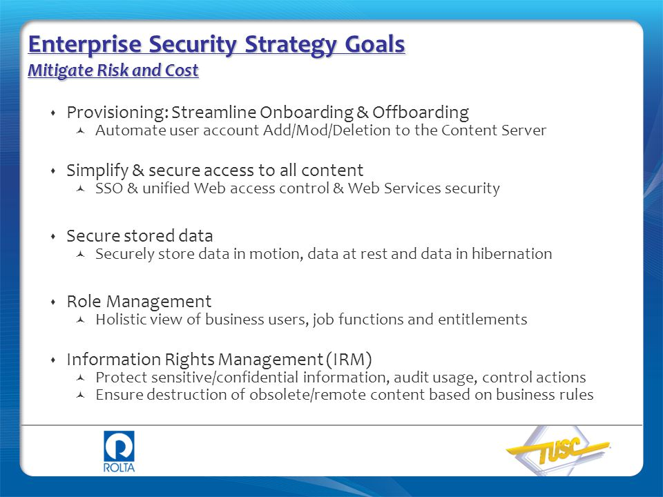 Enterprise Security Strategy Goals Mitigate Risk and Cost  Provisioning: Streamline Onboarding & Offboarding Automate user account Add/Mod/Deletion t