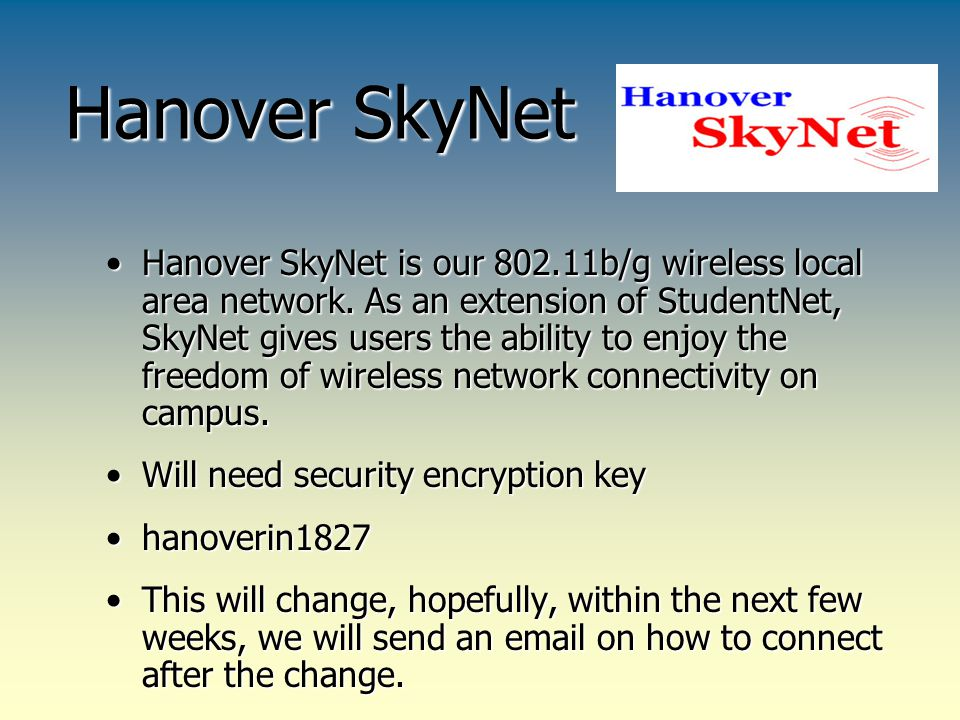 Hanover SkyNet Hanover SkyNet is our 802.11b/g wireless local area network.
