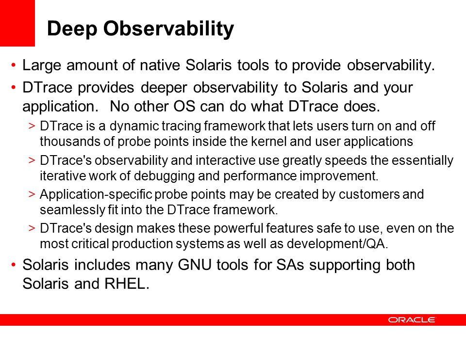 Deep Observability Large amount of native Solaris tools to provide observability.