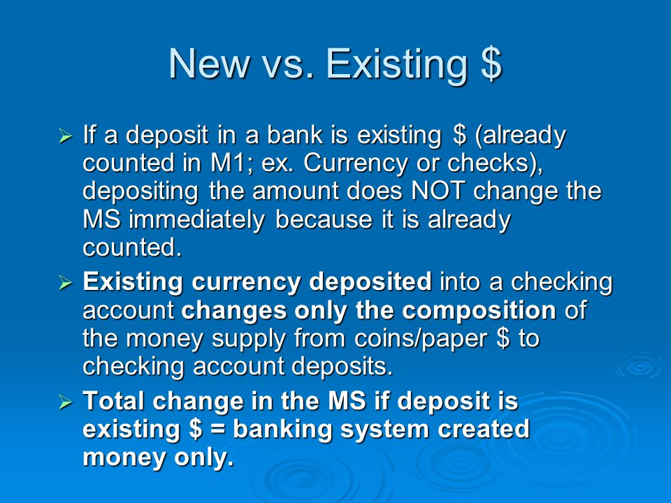 New vs. Existing $  If a deposit in a bank is existing $ (already counted in M1; ex.