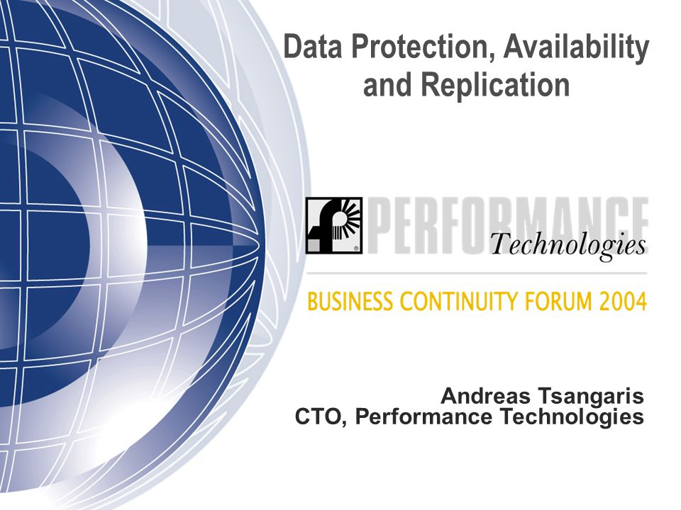 Data Protection, Availability and Replication Andreas Tsangaris CTO, Performance Technologies