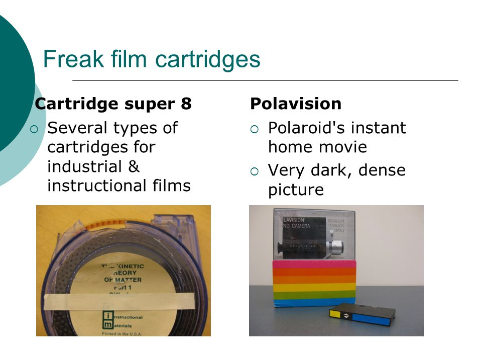 Freak film cartridges Cartridge super 8  Several types of cartridges for industrial & instructional films Polavision  Polaroid's instant home movie