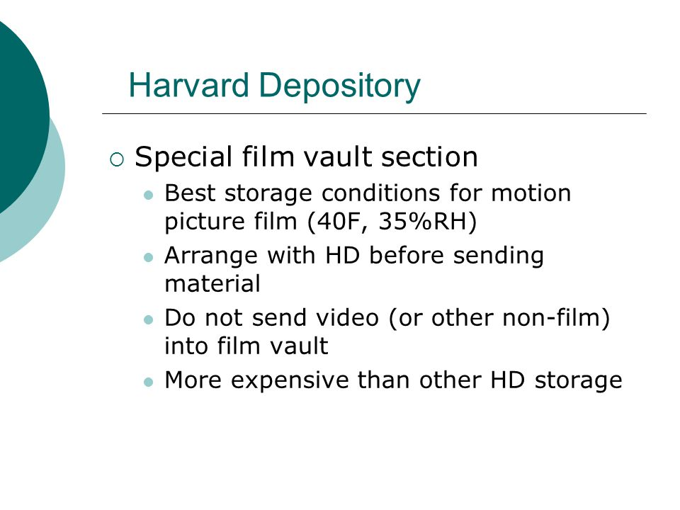 Harvard Depository  Special film vault section Best storage conditions for motion picture film (40F, 35%RH) Arrange with HD before sending material D