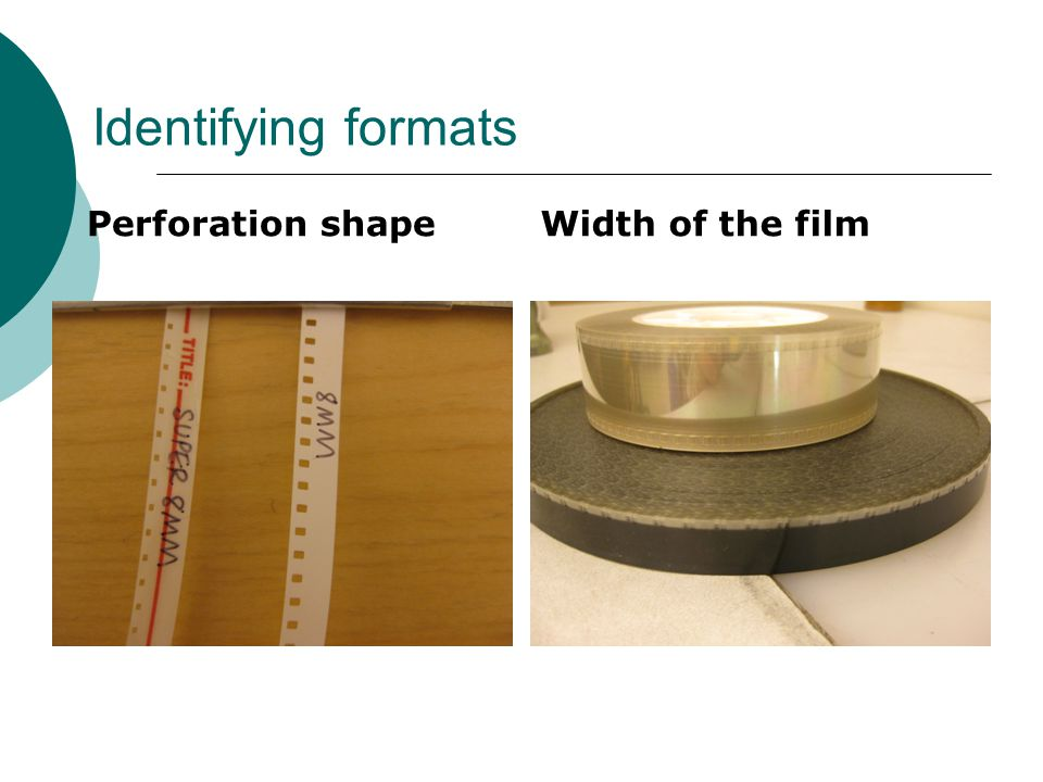 Identifying formats Perforation shapeWidth of the film