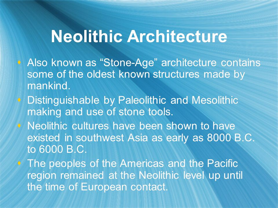 Neolithic Architecture  Neolithic Architects were great builders who used mainly mud-brick to construct houses and villages.