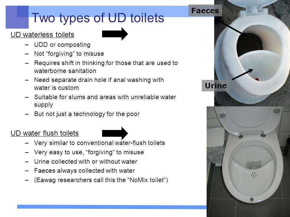 "12 Two types of UD toilets UD waterless toilets –UDD or composting –Not ""forgiving"" to misuse –Requires shift in thinking for those that are used to w"