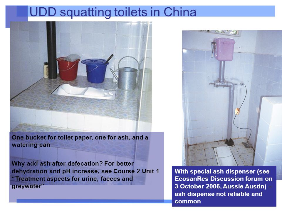 14 UDD squatting toilets in China One bucket for toilet paper, one for ash, and a watering can Why add ash after defecation? For better dehydration an