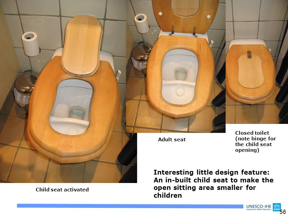 56 Interesting little design feature: An in-built child seat to make the open sitting area smaller for children Adult seat Closed toilet (note hinge f