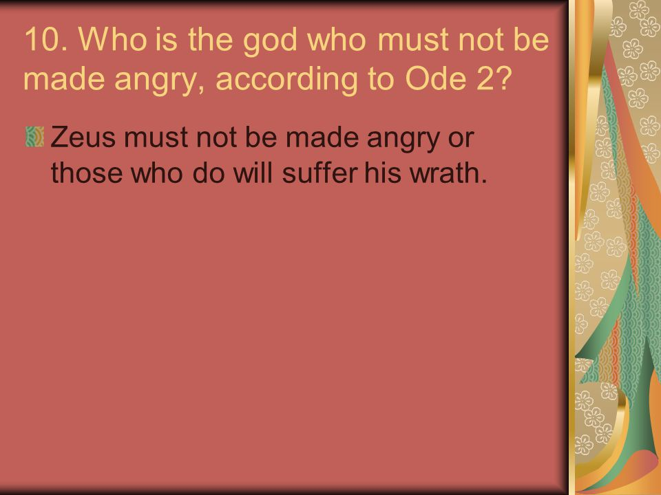 10.Who is the god who must not be made angry, according to Ode 2.