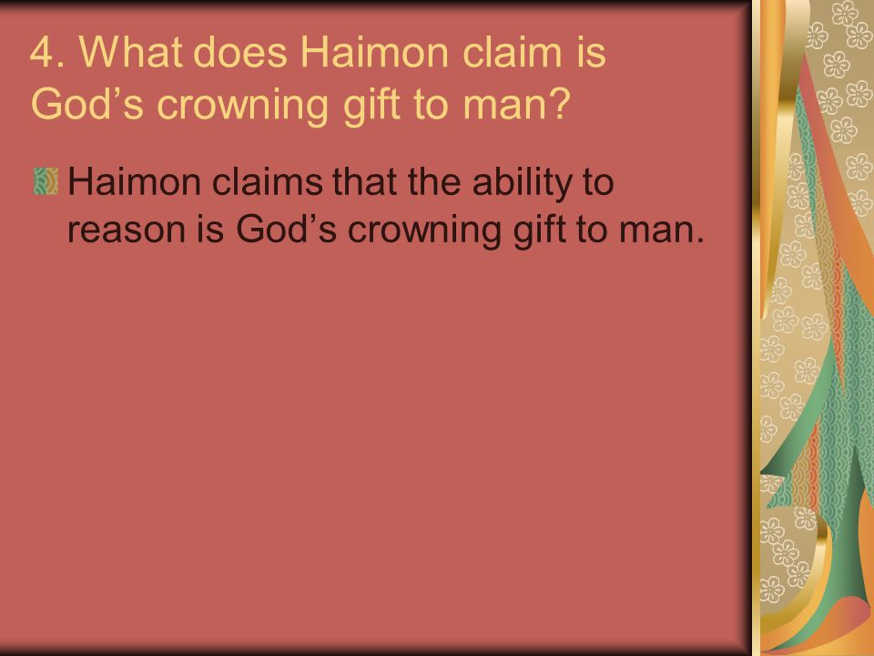 4.What does Haimon claim is God's crowning gift to man.