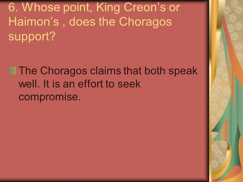 6.Whose point, King Creon's or Haimon's, does the Choragos support.