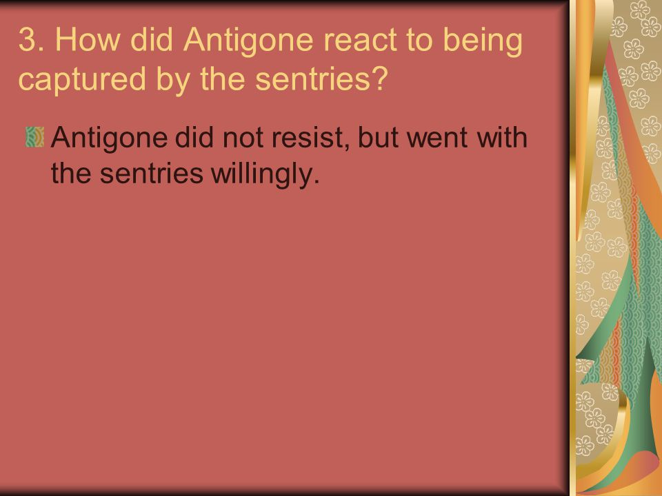 3.How did Antigone react to being captured by the sentries.