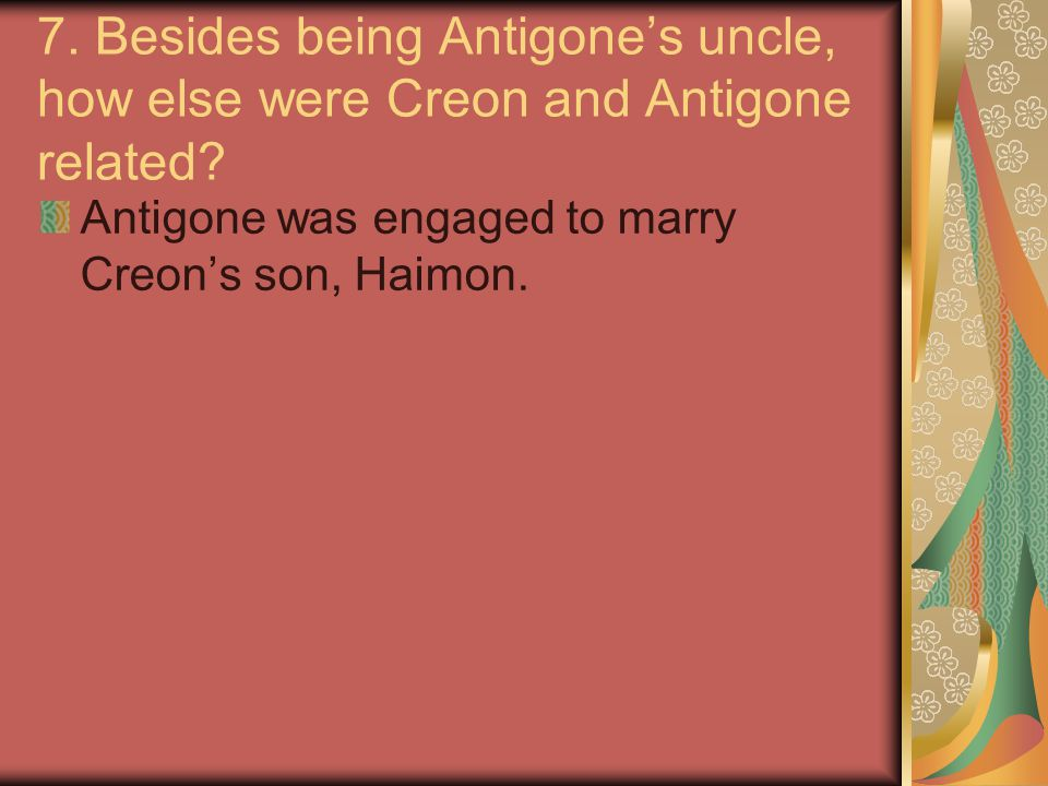 7.Besides being Antigone's uncle, how else were Creon and Antigone related.