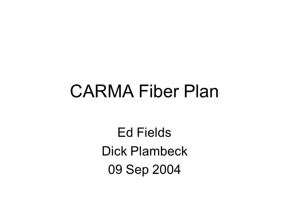 CARMA Fiber Plan Ed Fields Dick Plambeck 09 Sep 2004