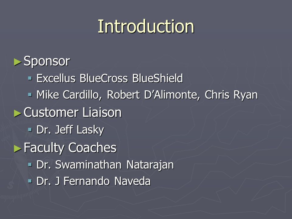 Introduction ► Sponsor  Excellus BlueCross BlueShield  Mike Cardillo, Robert D'Alimonte, Chris Ryan ► Customer Liaison  Dr.
