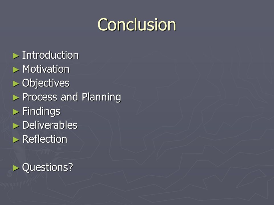 Conclusion ► Introduction ► Motivation ► Objectives ► Process and Planning ► Findings ► Deliverables ► Reflection ► Questions