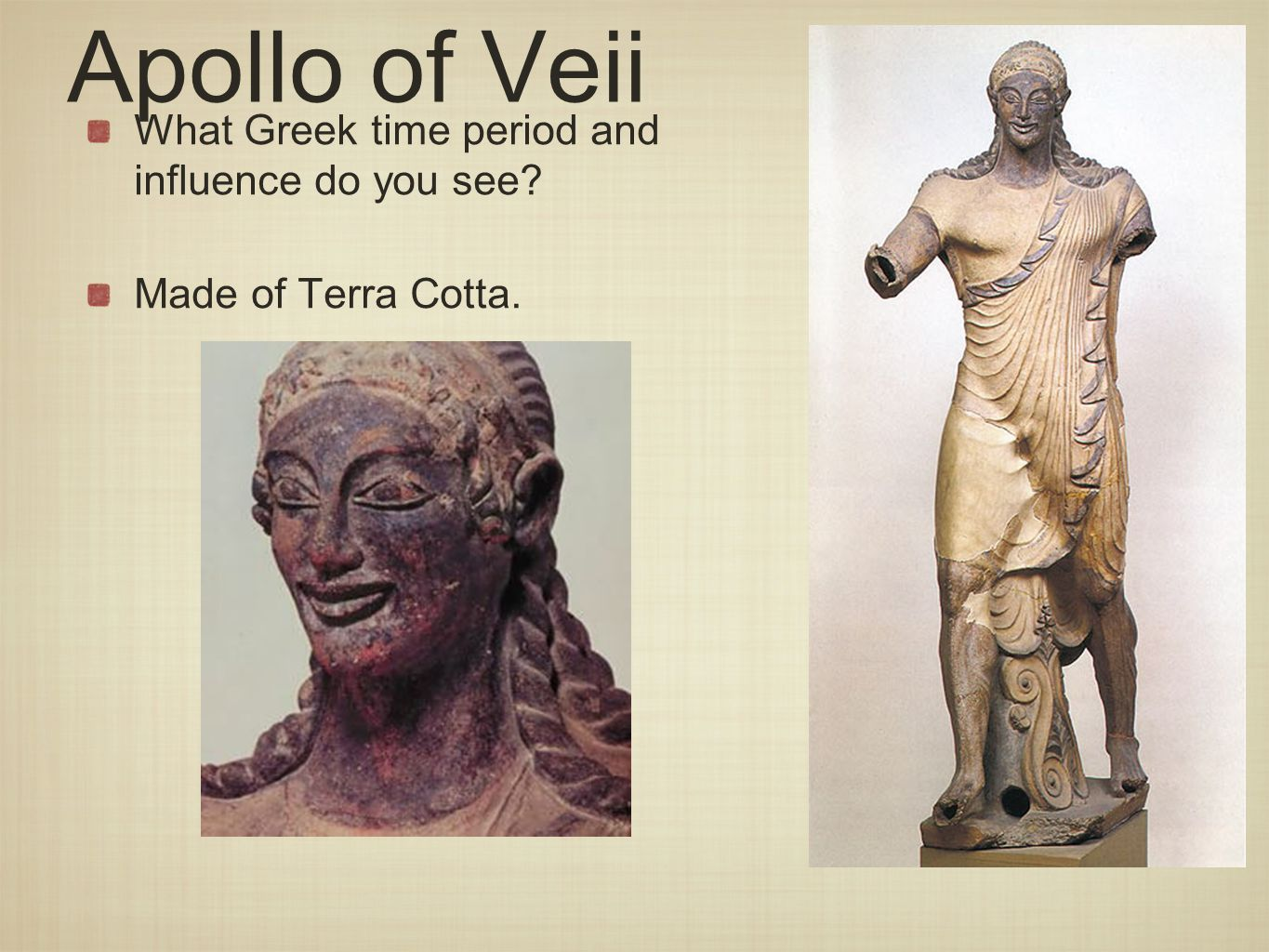 Apollo of Veii What Greek time period and influence do you see Made of Terra Cotta.