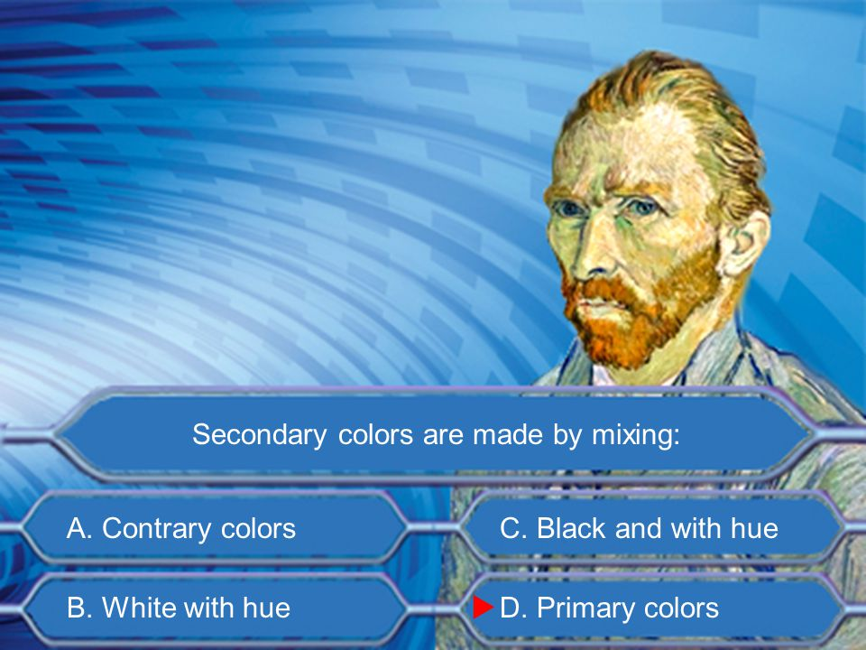 A. Primary colors B. Values C. Secondary colors D. Contrary colors Lighter or darker colors are: 