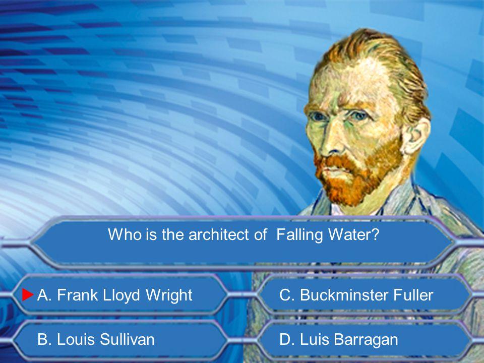 A. Frank Lloyd Wright B. Louis Sullivan C. Buckminster Fuller D.