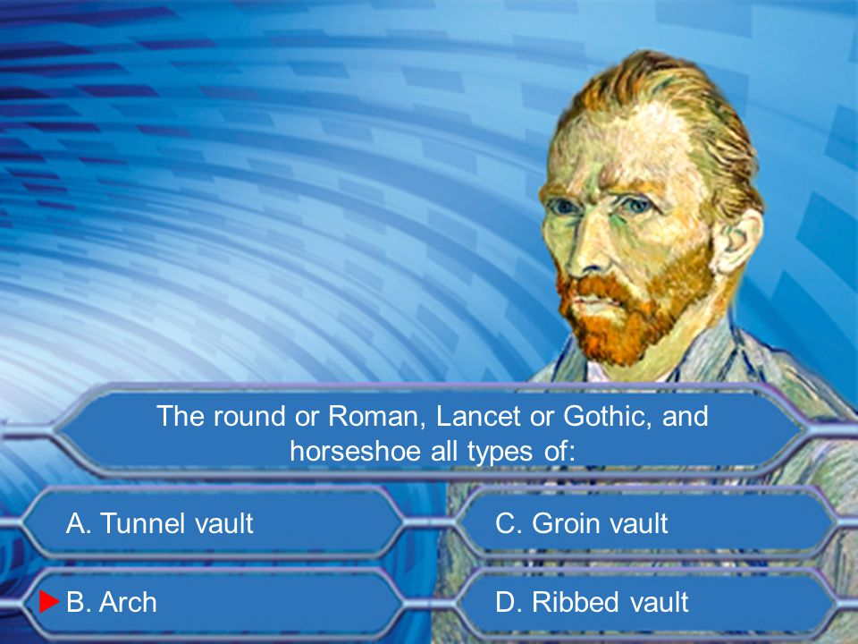 A. Tunnel vault B. Dome C. Groin vault D. Ribbed vault What is created when arches are joined at the top with their legs forming a circle? 