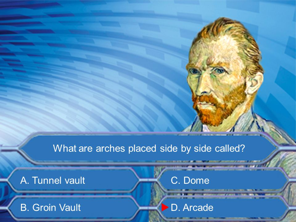 A. Tunnel vault B. Groin Vault C. Dome D. Arcade What are arches placed back to back to enclosed space called? 