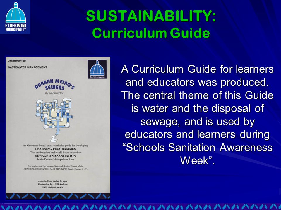 SUSTAINABILITY: Curriculum Guide A Curriculum Guide for learners and educators was produced.