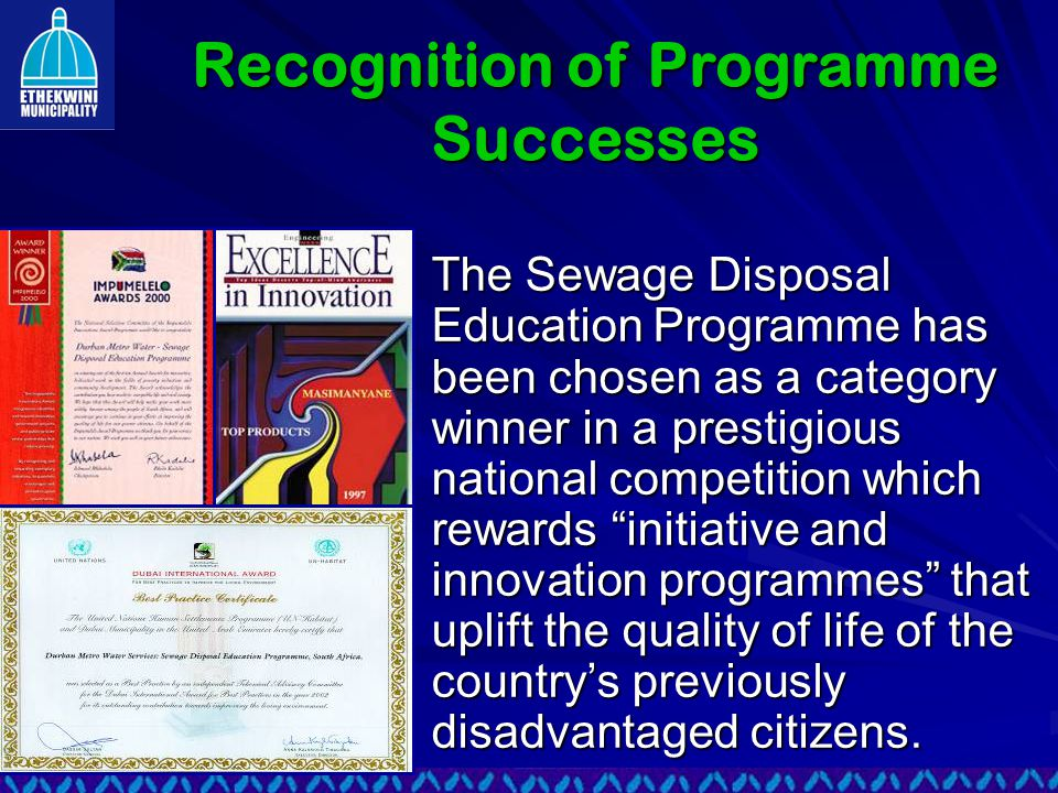 The Sewage Disposal Education Programme has been chosen as a category winner in a prestigious national competition which rewards initiative and innovation programmes that uplift the quality of life of the country's previously disadvantaged citizens.