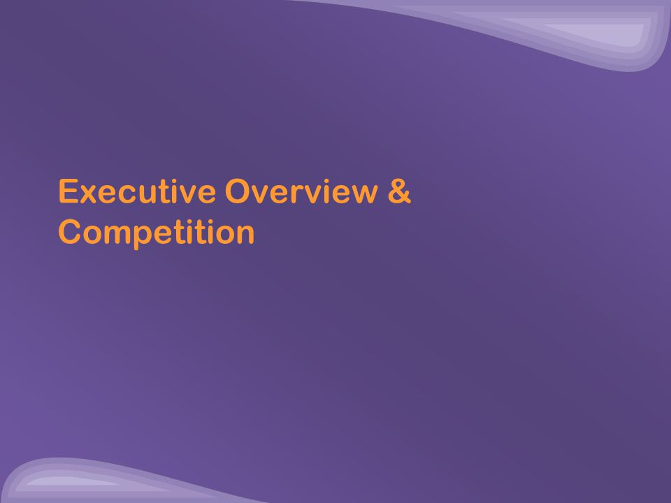 Executive Overview & Competition