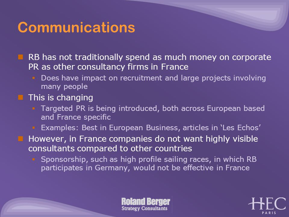 Communications RB has not traditionally spend as much money on corporate PR as other consultancy firms in France  Does have impact on recruitment and