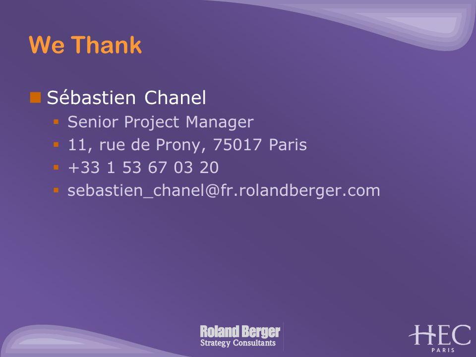 We Thank Sébastien Chanel  Senior Project Manager  11, rue de Prony, 75017 Paris  +33 1 53 67 03 20  sebastien_chanel@fr.rolandberger.com