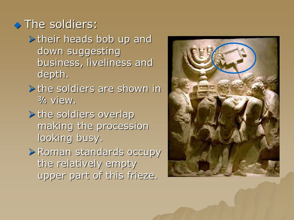  The soldiers:  their heads bob up and down suggesting business, liveliness and depth.