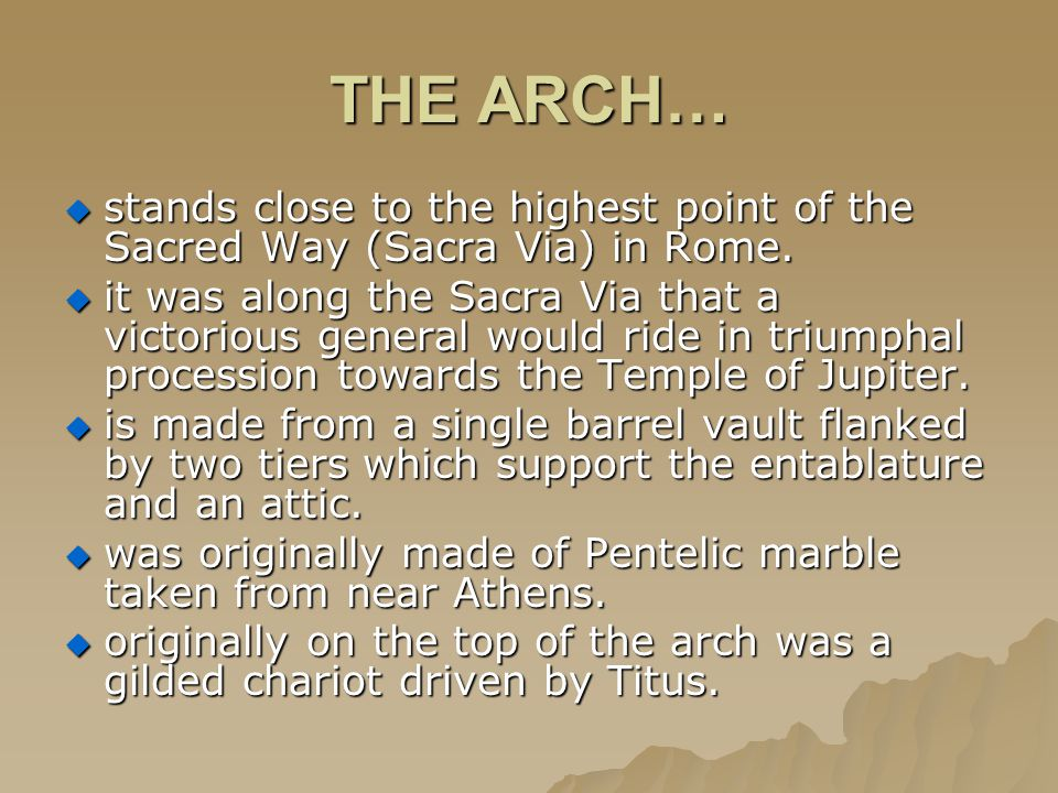 THE ARCH…  stands close to the highest point of the Sacred Way (Sacra Via) in Rome.  it was along the Sacra Via that a victorious general would ride