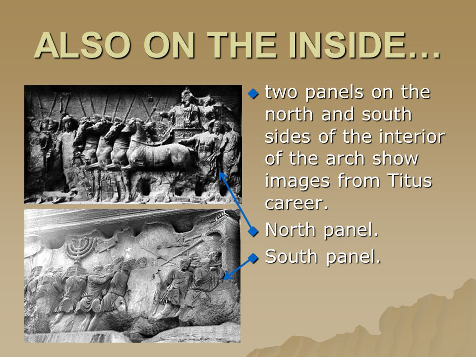 ALSO ON THE INSIDE…  two panels on the north and south sides of the interior of the arch show images from Titus career.