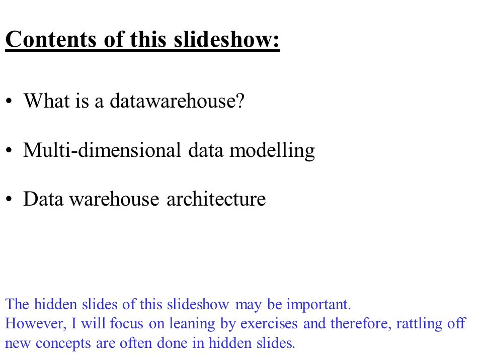 Data Models –Relational models/ER-diagram used for OLTP databases –Stars, snowflakes and galaxies used for OLAP databases –Cubes used for OLAP databases