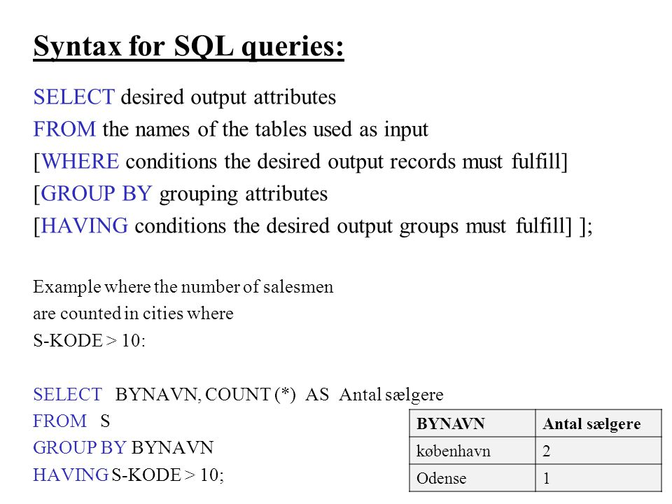 Syntax for SQL queries: SELECT desired output attributes FROM the names of the tables used as input [WHERE conditions the desired output records must