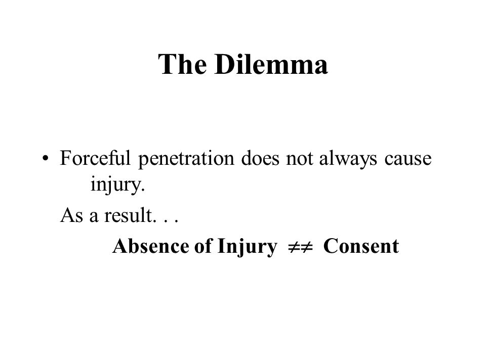 The Dilemma Forceful penetration does not always cause injury.