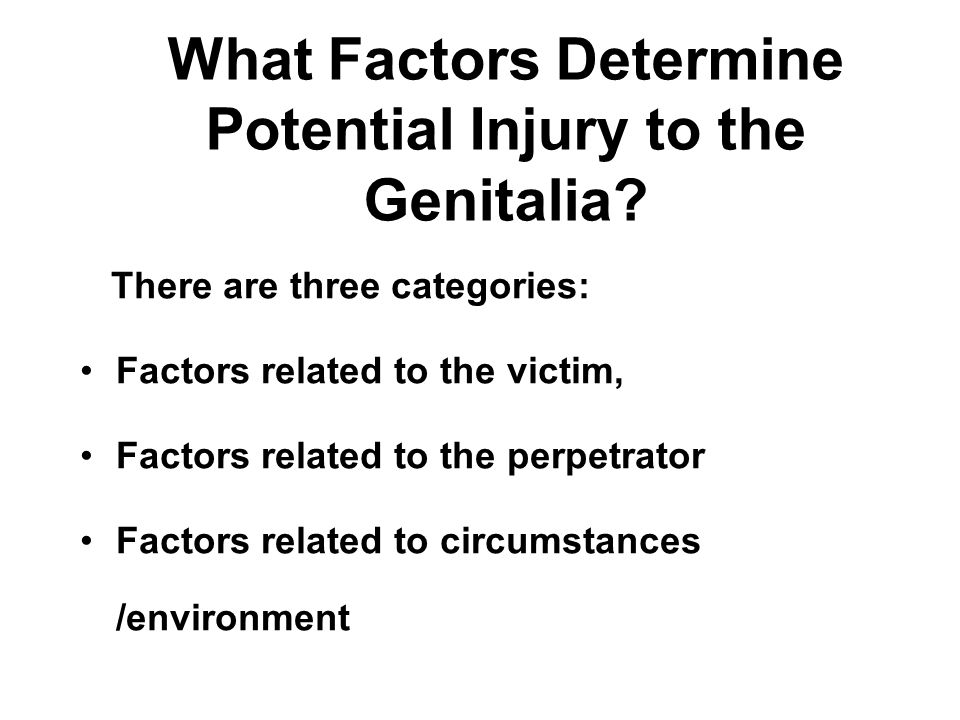 Reasons for Non-identification of Genital Injury Lubrication of vaginal vault Anatomical structure and musculature of vagina Delayed examination Most evidence of injury disappears in 2 weeks